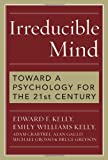 Irreducible Mind: Toward a Psychology for the 21st Century, With CD containing F. W. H. Myerss hard-to-find classic 2-volume Human Personality (1903) and selected contemporary reviews