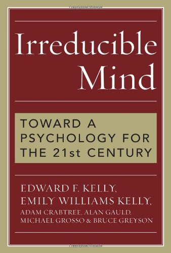 Irreducible Mind: Toward a Psychology for the 21st Century, With CD containing F. W. H. Myers's hard-to-find classic 2-volume Human Personality (1903) and selected contemporary reviews