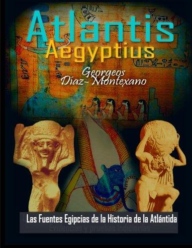 ATLANTIS . AEGYPTIUS . Las Fuentes Egipcias de la Historia de la Atlantida: Evidencias y pruebas indiciarias. Epitome de la Atlantida ... Volume 2 (Atlantologia Historico-Cientifica)