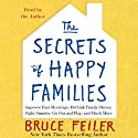 The Secrets of Happy Families: Surprising New Ideas to Bring More Togetherness, Less Chaos, and Greater Joy (       UNABRIDGED) by Bruce Feiler Narrated by Bruce Feiler