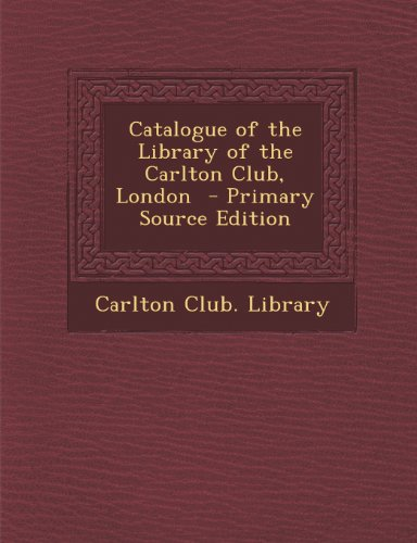 Catalogue of the Library of the Carlton Club, London