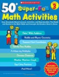 img - for 50+ Super-Fun Math Activities: Grade 3: Easy Standards-Based Lessons, Activities, and Reproducibles That Build and Reinforce the Math Skills and Concepts 3rd Graders Need to Know book / textbook / text book