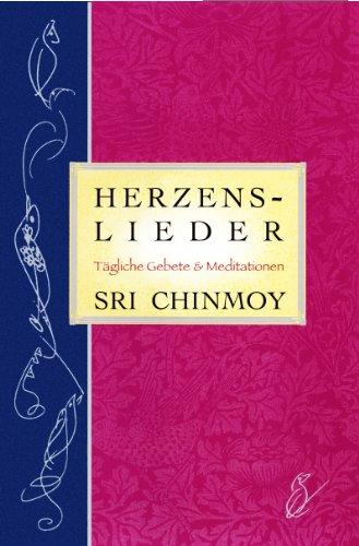 Sri Chinmoy - HERZENS-LIEDER: Tägliche Gebete & Meditationen