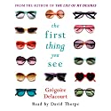 The First Thing You See Audiobook by Gregoire Delacourt Narrated by David Thorpe