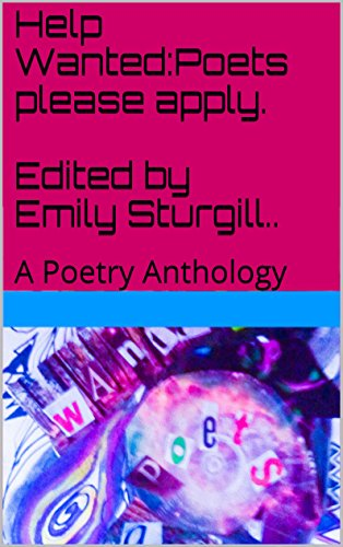 Help Wanted:Poets please apply. Edited by Emily Sturgill..: A Poetry Anthology