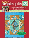 Super Simple Quilts #3 with Alex Anderson & Liz Aneloski: 9 Pieced Projects from Strips, Squares & Triangles (1571205381) by Anderson, Alex