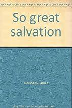 So great salvation by James Dersham