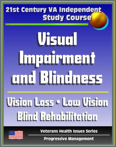 Department of Veterans Affairs - 21st Century VA Independent Study Course: Visual Impairment and Blindness, Vision Loss, Eye Pathologies, Training Programs, Low Vision, Blind Rehabilitation, ... and Family Implications (English Edition)