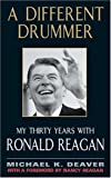 A Different Drummer: My Thirty Years with Ronald Reagan (0060012323) by Deavor, Michael