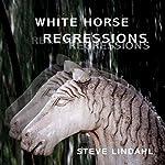 White Horse Regressions | Steve Lindahl