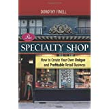 The Specialty Shop: How to Create Your Own Unique and Profitable Retail Business ~ Dorothy Finell