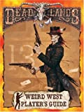 Weird West Player's Guide (Deadlands: The Weird West)