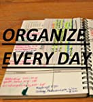 Organize Every Day: An Amazing Way to...