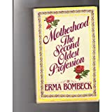 Motherhood: The Second Oldest Profession ~ Erma Bombeck