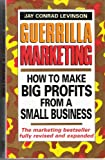 Guerrilla Marketing: Secrets for Making Big Profits from a Small Business (Piatkus business guides) (0749913169) by Levinson, Jay Conrad