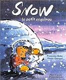 echange, troc Françoise Bobe, Pierre Cornuel - Snow, le petit esquimau