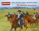 img - for Did It All Start with a Snowball Fight?: And Other Questions About...The American Revolution (Good Question!) book / textbook / text book