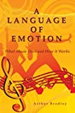 Arthur Bradley A Language of Emotion: What Music Does and How it Works