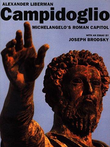 Campidoglio:: Michelangelo's Roman Capital, Alexander Liberman