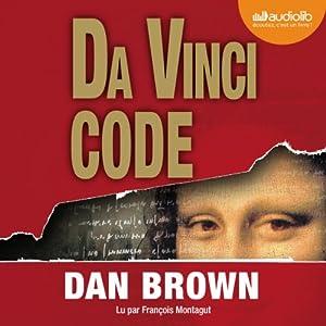 Da Vinci Code (       Texte intégral) Auteur(s) : Dan Brown Narrateur(s) : François Montagut