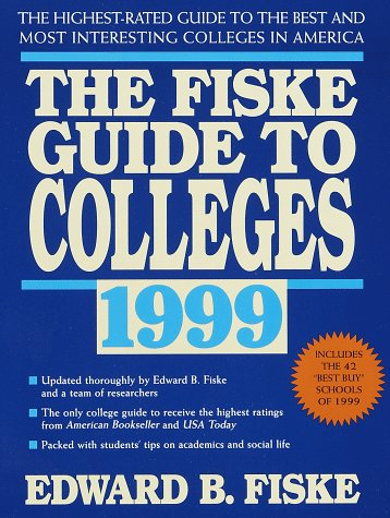 Fiske Guide to Colleges 1999: The: The Highest-Rated Guide to the Best and Most Interesting Colleges in America (15th ed