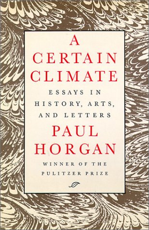 A Certain Climate: Essays in History, Arts, and Letters, Paul Horgan