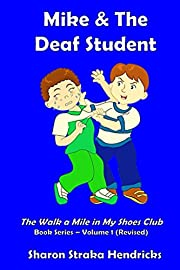 Mike & the Deaf Student (The Walk a Mile in My Shoes Club Book Series 1)