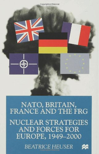 NATO, Britain, France, and the FRG: Nuclear Strategies and Forces for Europe, 1949-2000