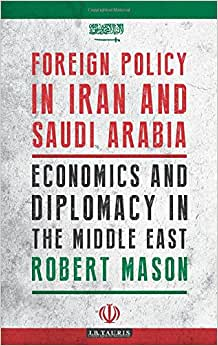 Foreign Policy In Iran And Saudi Arabia: Economics And Diplomacy In The Middle East (Library Of Modern Middle East Studies)