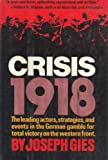 Crisis, 1918;: The leading actors, strategies, and events in the German gamble for total victory on the Western Front (0393054934) by Gies, Joseph