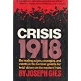 Crisis, 1918;: The leading actors, strategies, and events in the German gamble for total victory on the Western Front ~ Joseph Gies
