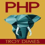 PHP: Learn PHP Programming Quick & Easy | Troy Dimes