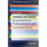Serotonin and Anxiety: Neuroanatomical, Pharmacological, and Functional Aspects: 0 (SpringerBriefs in Neuroscience...