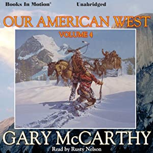 Our American West, Volume 4 Audiobook