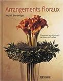 echange, troc Ardith Beveridge - Arrangements floraux : Composez vos bouquets de fleurs artificielles