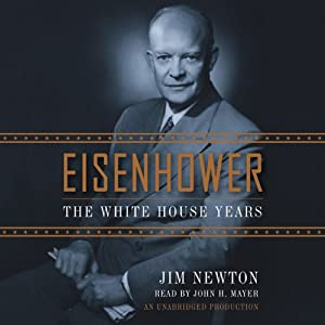 Eisenhower: The White House Years | [Jim Newton]