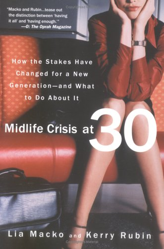 midlife crisis at 30 by lia macko and kerry rubin Kerry rubin '93, a producer for cnn, is coauthor (with lia macko) of midlife crisis at 30: how the stakes have changed for a new generation and what to do about it (rodale books, 2004), from which this essay is adapted.
