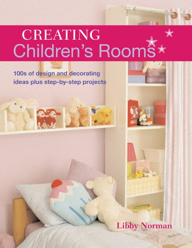Creating Children's Rooms: 100s of Design and Decorating Ideas Plus Step-by-Step Projects