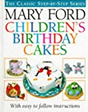 Mary Ford Children's Birthday Cakes (The classic step-by-step series)