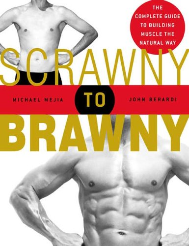 scrawny-to-brawny-the-complete-guide-to-building-muscle-the-natural-way-by-authormejia-michaelscrawn