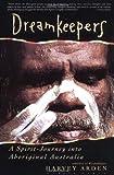 Dreamkeepers: A Spirit-Journey into Aboriginal Australia