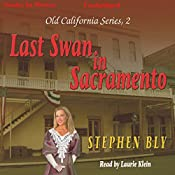 Last Swan of Sacramento: Old California Series, Book 2 | Stephen Bly