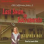 Last Swan of Sacramento: Old California Series, Book 2 | Stephen Bly