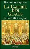 echange, troc Cortequisse Bruno - La galerie des glaces de Louis XIV à nos jours