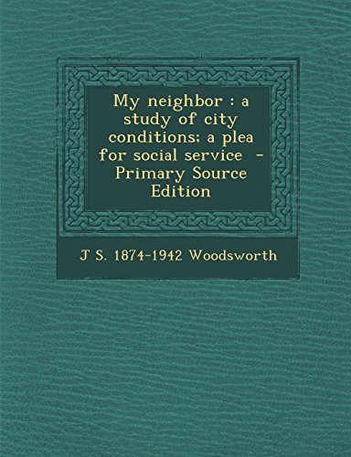 My neighbor: a study of city conditions; a plea for social service