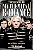 Tom Bryant The True Lives of My Chemical Romance: The Definitive Biography