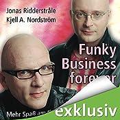 Funky Business forever: Mehr Spaß am Kapitalismus   [Kjell A. Nordström, Jonas Ridderstråle]