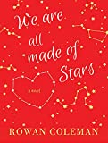 img - for We Are All Made of Stars: A Novel book / textbook / text book