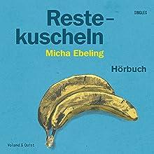 Restekuscheln Hörbuch von Micha Ebeling Gesprochen von: Micha Ebeling