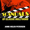 Scandals of Classic Hollywood: Sex, Deviance, and Drama from the Golden Age of American Cinema (       UNABRIDGED) by Anne Helen Petersen Narrated by Romy Nordlinger